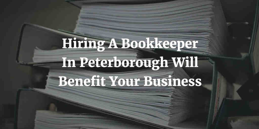 Hiring A Bookkeeper In Peterborough Will Benefit Your Business