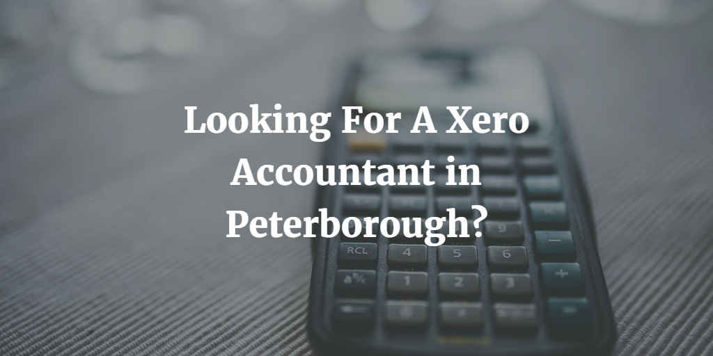 Looking For A Xero Accountant in Peterborough