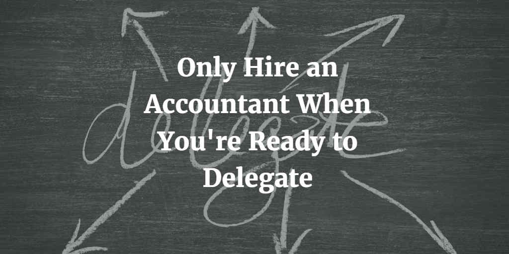 Only Hire an Accountant When You're Ready to Delegate