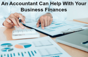 An Accountant Can Help With Your Business Finances