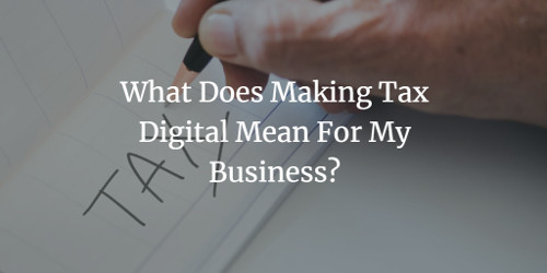 What Does Making Tax Digital Mean For My Business?