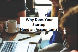 Why Your Start Up Needs An Accountant